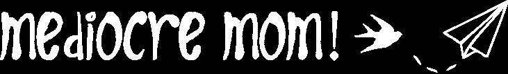 Mediocre Mom